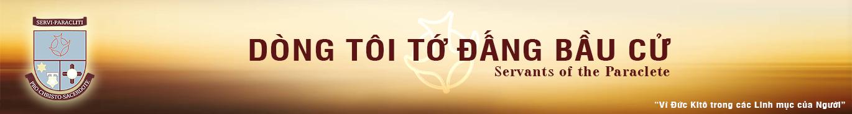 DÒNG TÔI TỚ ĐẤNG BẦU CỬ || SERVANTS OF THE PARACLETE